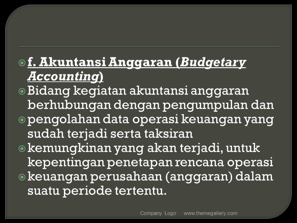 f. Akuntansi Anggaran (Budgetary Accounting)