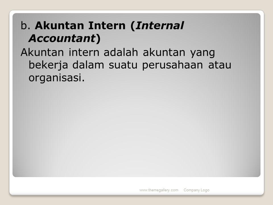 b. Akuntan Intern (Internal Accountant) Akuntan intern adalah akuntan yang bekerja dalam suatu perusahaan atau organisasi.