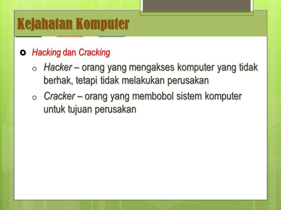 Kejahatan Komputer Hacking dan Cracking. Hacker – orang yang mengakses komputer yang tidak berhak, tetapi tidak melakukan perusakan.