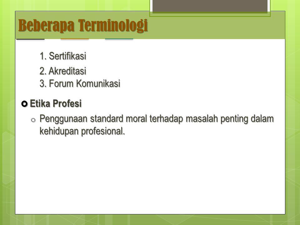 Beberapa Terminologi 1. Sertifikasi 2. Akreditasi 3. Forum Komunikasi