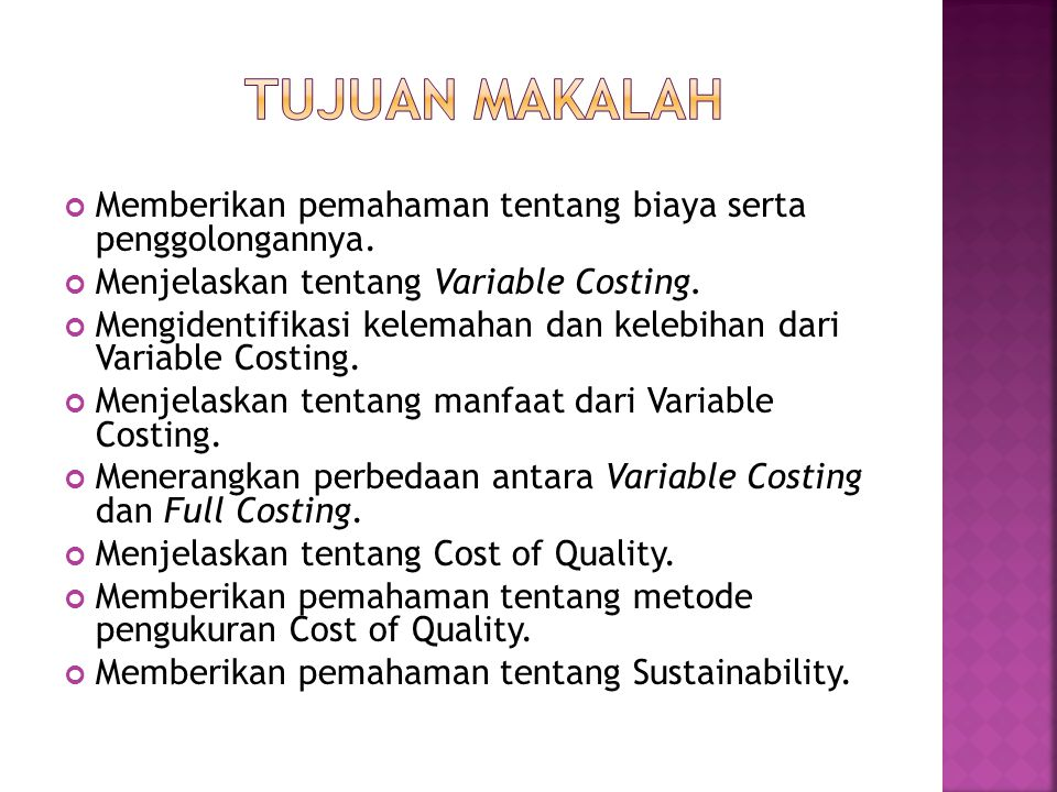 TUJUAN MAKALAH Memberikan pemahaman tentang biaya serta penggolongannya. Menjelaskan tentang Variable Costing.