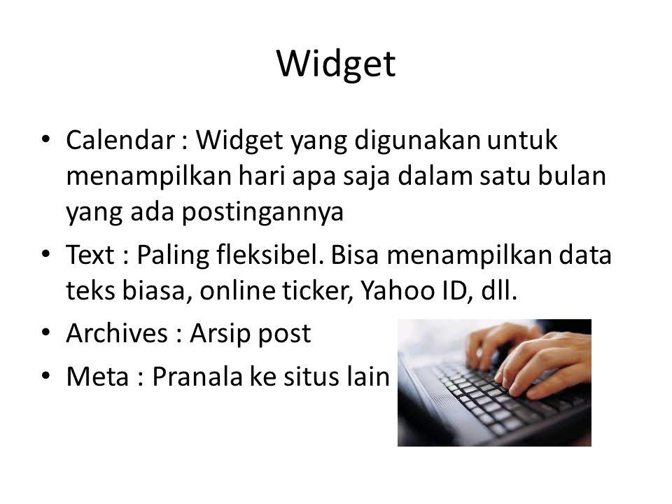 Widget Calendar : Widget yang digunakan untuk menampilkan hari apa saja dalam satu bulan yang ada postingannya.