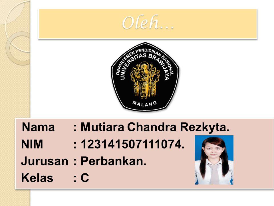 Oleh… Nama : Mutiara Chandra Rezkyta. NIM : 123141507111074. Jurusan : Perbankan. Kelas : C