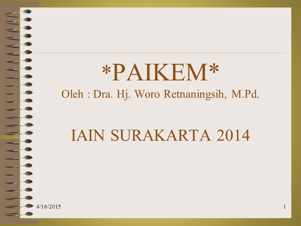 *PAIKEM* Oleh : Dra. Hj. Woro Retnaningsih, M.Pd. IAIN SURAKARTA 2014