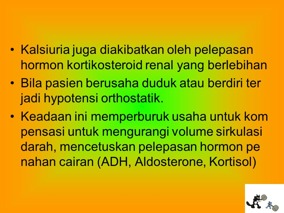 Kalsiuria juga diakibatkan oleh pelepasan hormon kortikosteroid renal yang berlebihan
