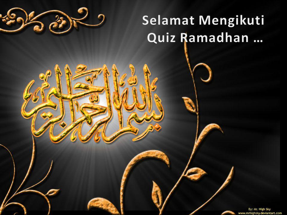 Selamat Mengikuti Quiz Ramadhan …