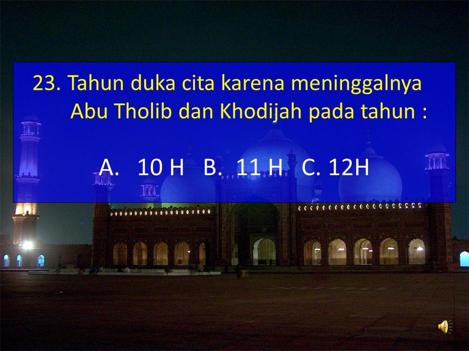 23. Tahun duka cita karena meninggalnya Abu Tholib dan Khodijah pada tahun :