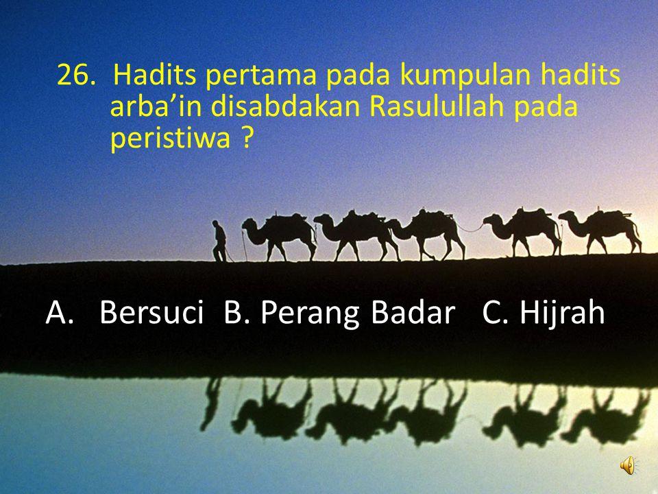 Bersuci B. Perang Badar C. Hijrah