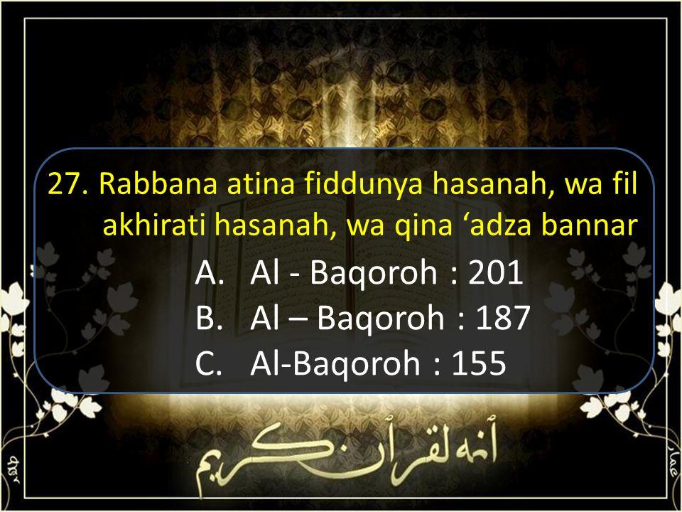 Al - Baqoroh : 201 Al – Baqoroh : 187 Al-Baqoroh : 155