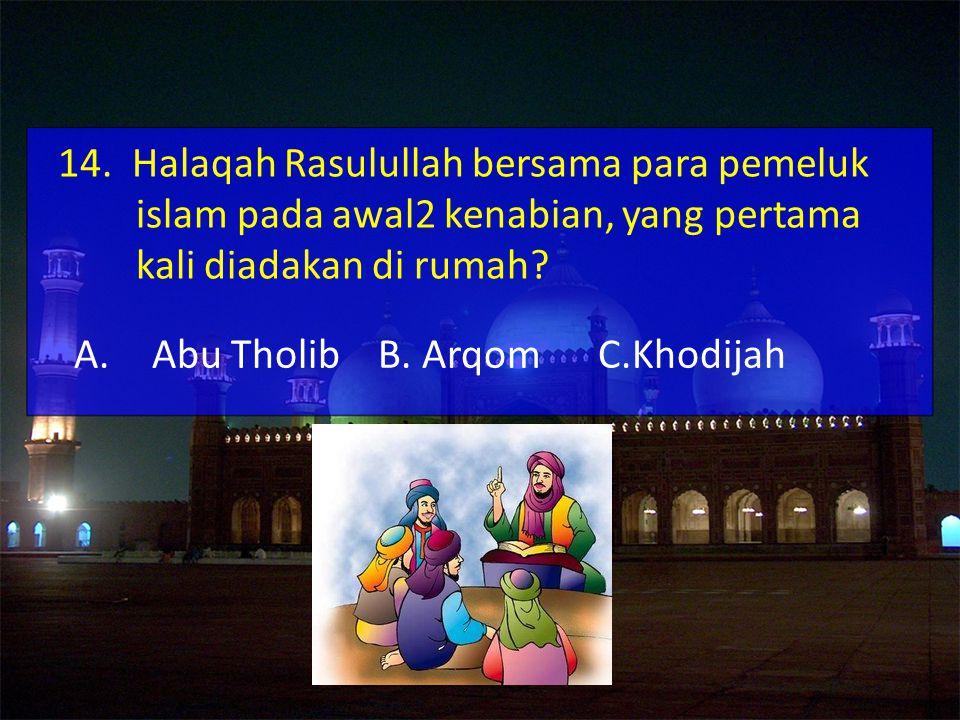 14. Halaqah Rasulullah bersama para pemeluk islam pada awal2 kenabian, yang pertama kali diadakan di rumah