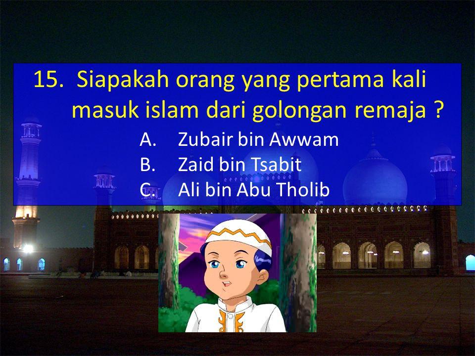 15. Siapakah orang yang pertama kali masuk islam dari golongan remaja