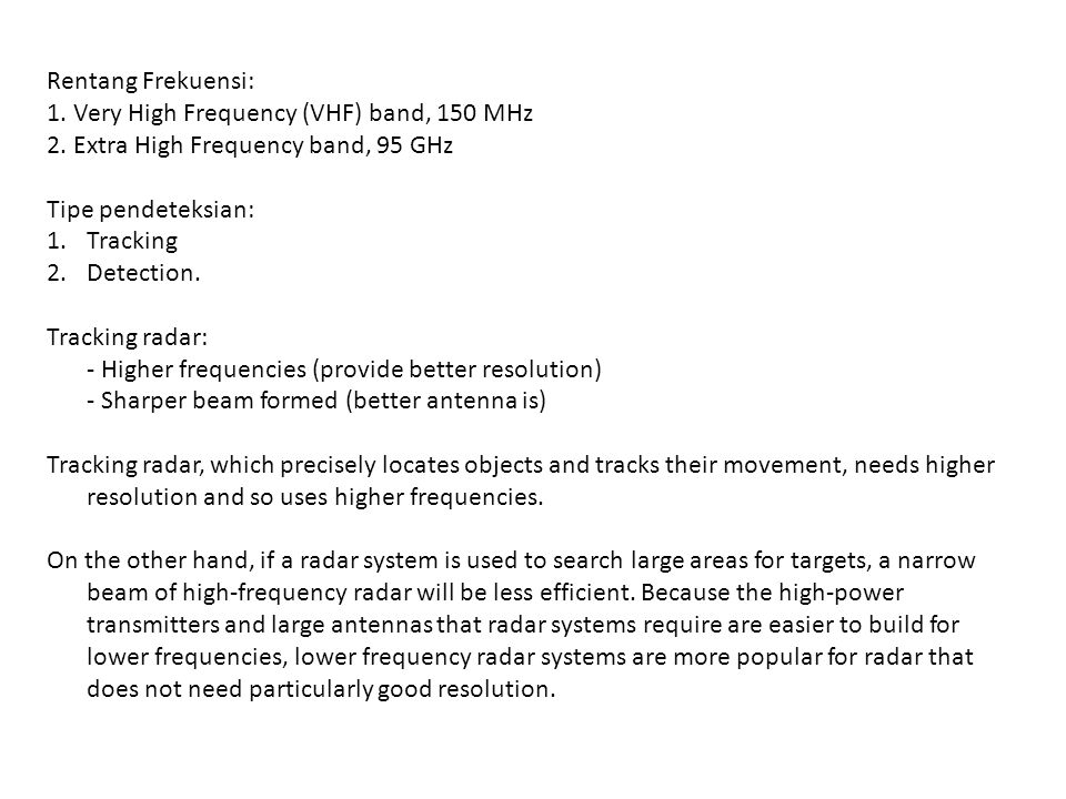 Rentang Frekuensi: 1. Very High Frequency (VHF) band, 150 MHz. 2. Extra High Frequency band, 95 GHz.