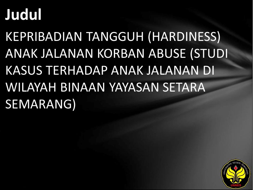 Judul KEPRIBADIAN TANGGUH (HARDINESS) ANAK JALANAN KORBAN ABUSE (STUDI KASUS TERHADAP ANAK JALANAN DI WILAYAH BINAAN YAYASAN SETARA SEMARANG)