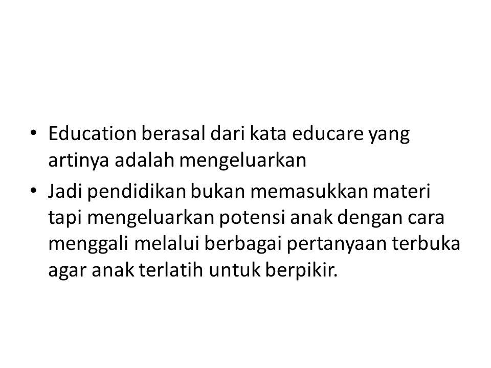 Education berasal dari kata educare yang artinya adalah mengeluarkan