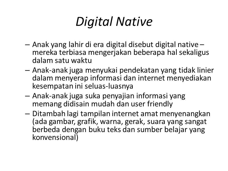 Digital Native Anak yang lahir di era digital disebut digital native – mereka terbiasa mengerjakan beberapa hal sekaligus dalam satu waktu.