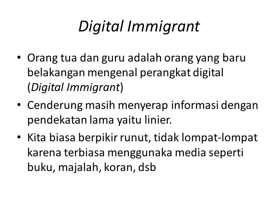Digital Immigrant Orang tua dan guru adalah orang yang baru belakangan mengenal perangkat digital (Digital Immigrant)
