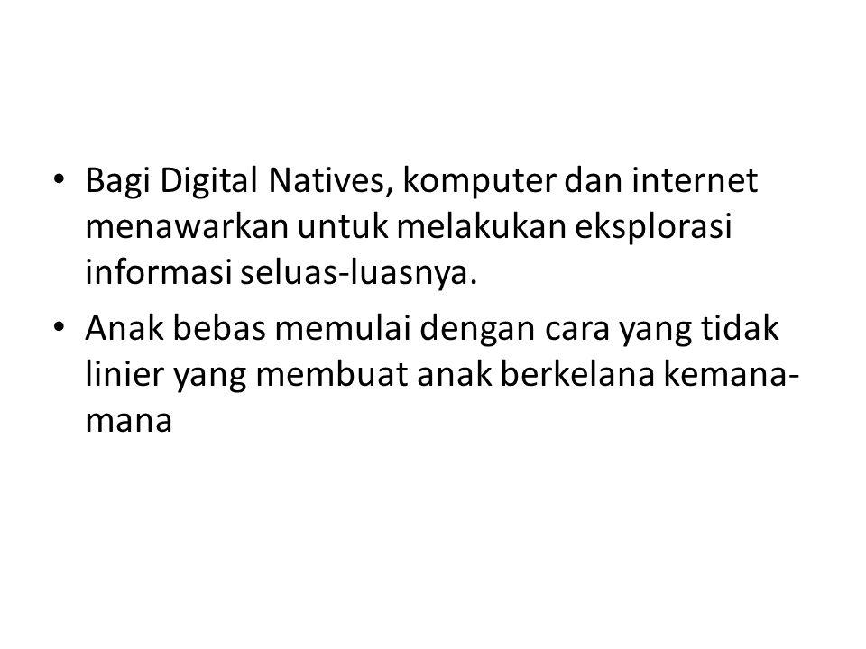 Bagi Digital Natives, komputer dan internet menawarkan untuk melakukan eksplorasi informasi seluas-luasnya.