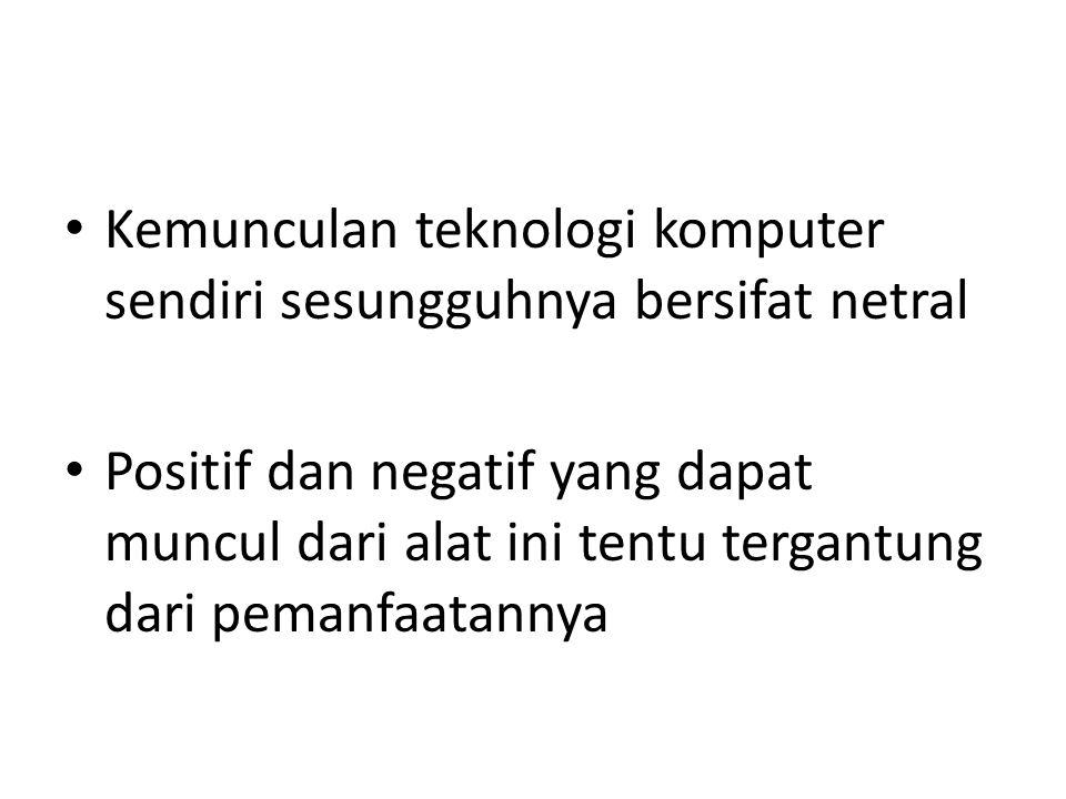 Kemunculan teknologi komputer sendiri sesungguhnya bersifat netral