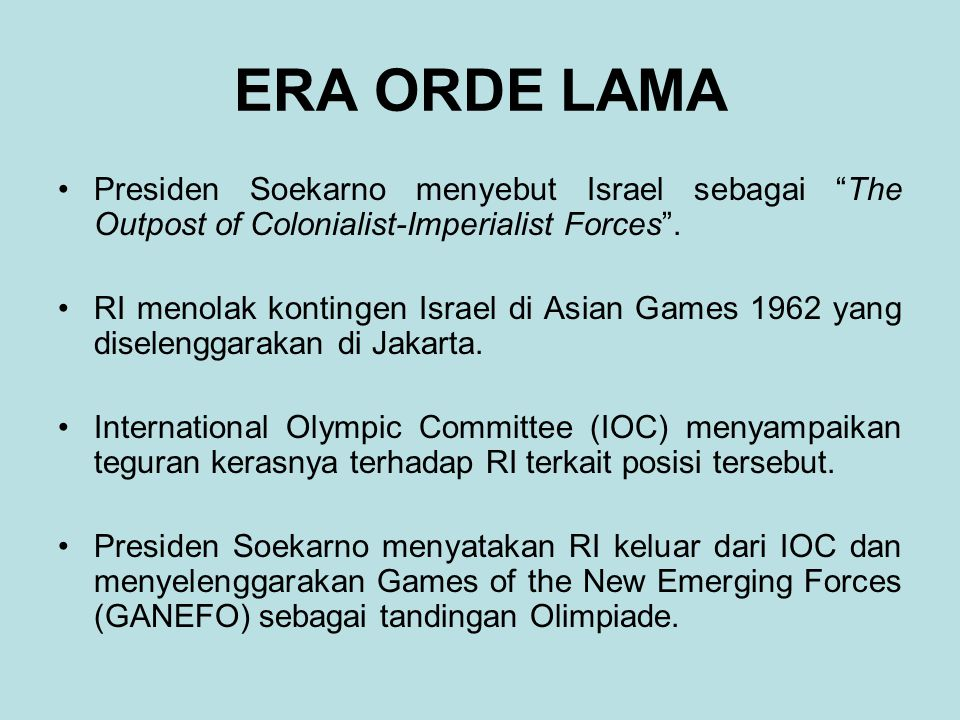 ERA ORDE LAMA Presiden Soekarno menyebut Israel sebagai The Outpost of Colonialist-Imperialist Forces .