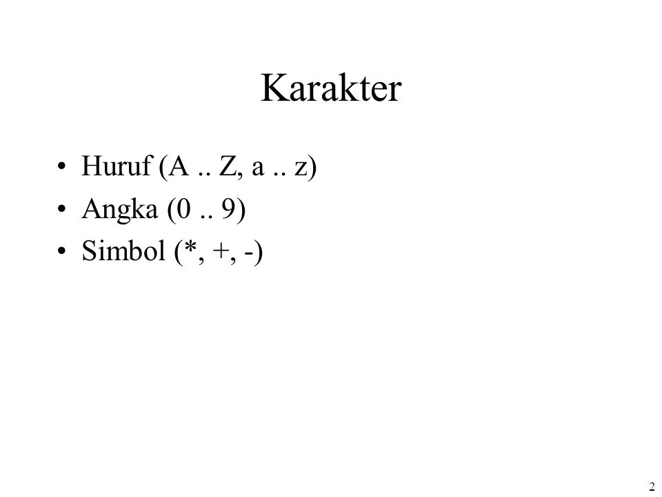 Karakter Huruf (A .. Z, a .. z) Angka (0 .. 9) Simbol (*, +, -)