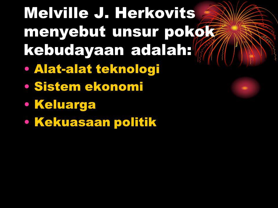 Melville J. Herkovits menyebut unsur pokok kebudayaan adalah: