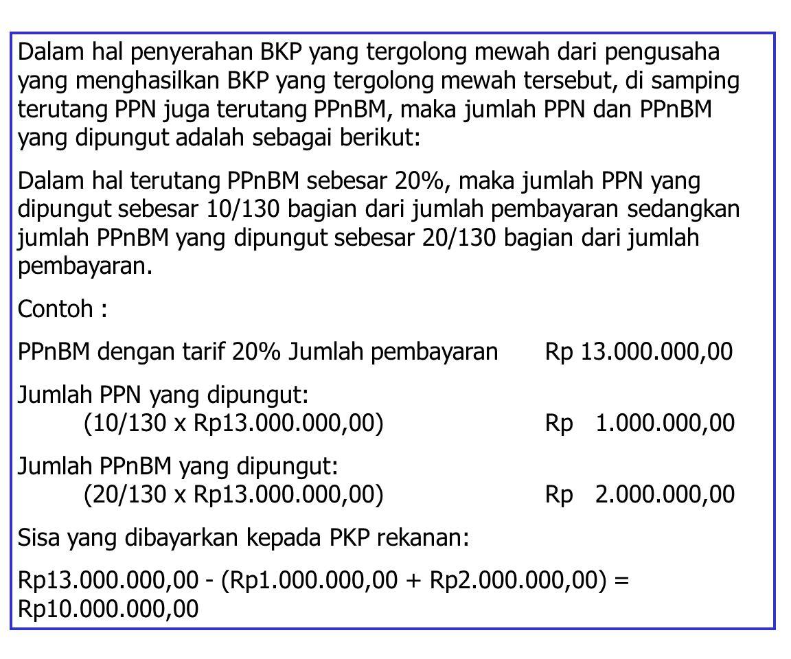Dalam hal penyerahan BKP yang tergolong mewah dari pengusaha yang menghasilkan BKP yang tergolong mewah tersebut, di samping terutang PPN juga terutang PPnBM, maka jumlah PPN dan PPnBM yang dipungut adalah sebagai berikut: