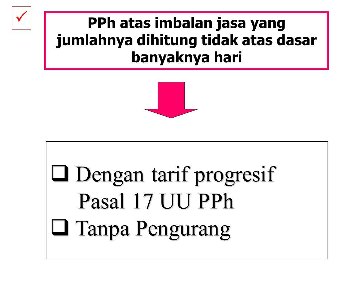 Dengan tarif progresif Pasal 17 UU PPh Tanpa Pengurang