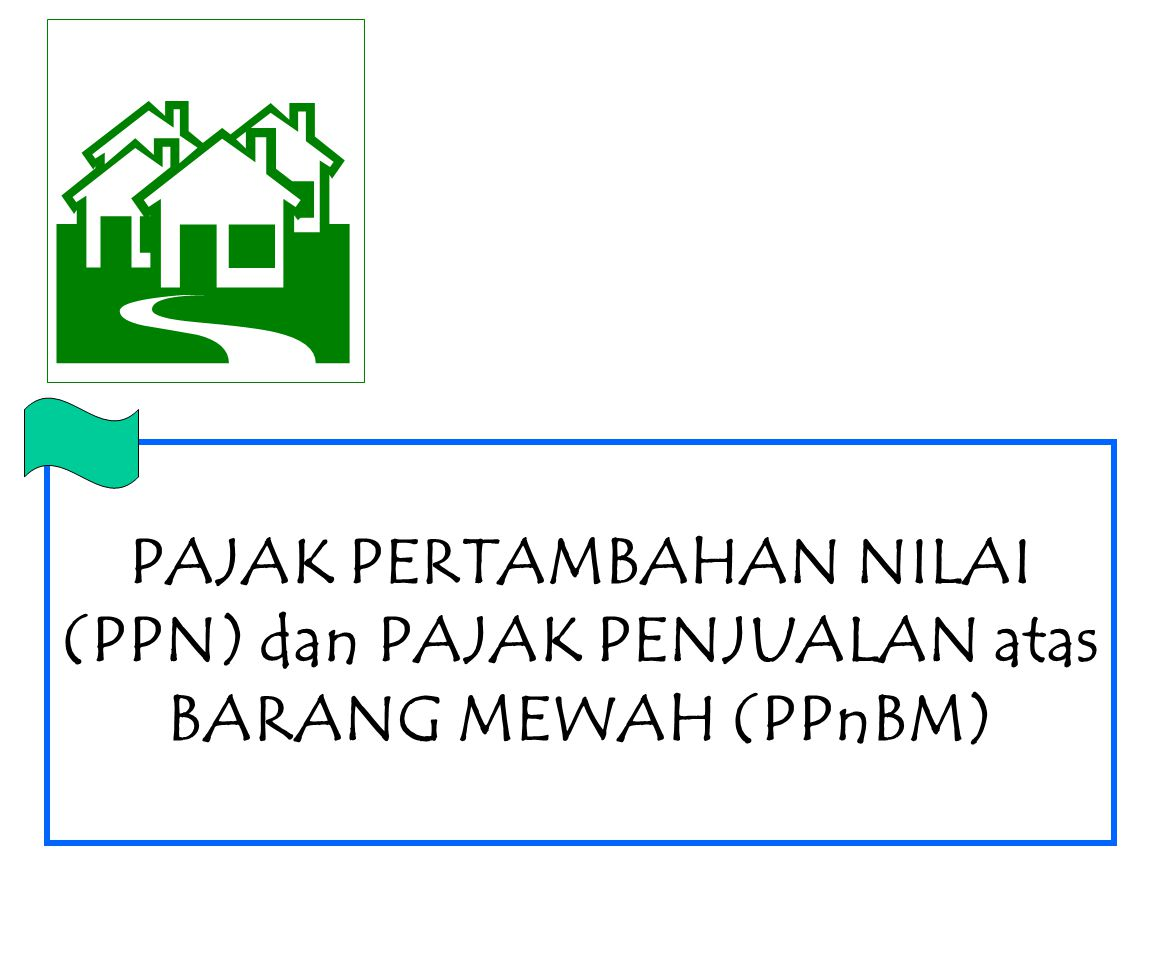 B PAJAK PERTAMBAHAN NILAI (PPN) dan PAJAK PENJUALAN atas BARANG MEWAH (PPnBM)