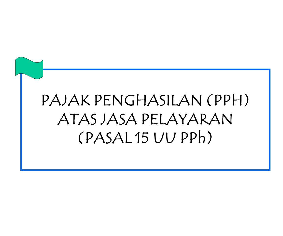 PAJAK PENGHASILAN (PPH) ATAS JASA PELAYARAN (PASAL 15 UU PPh)
