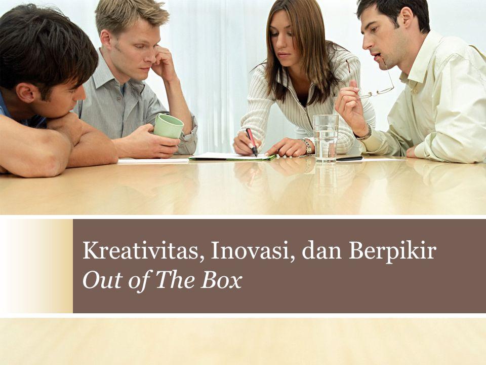 Kreativitas, Inovasi, dan Berpikir Out of The Box