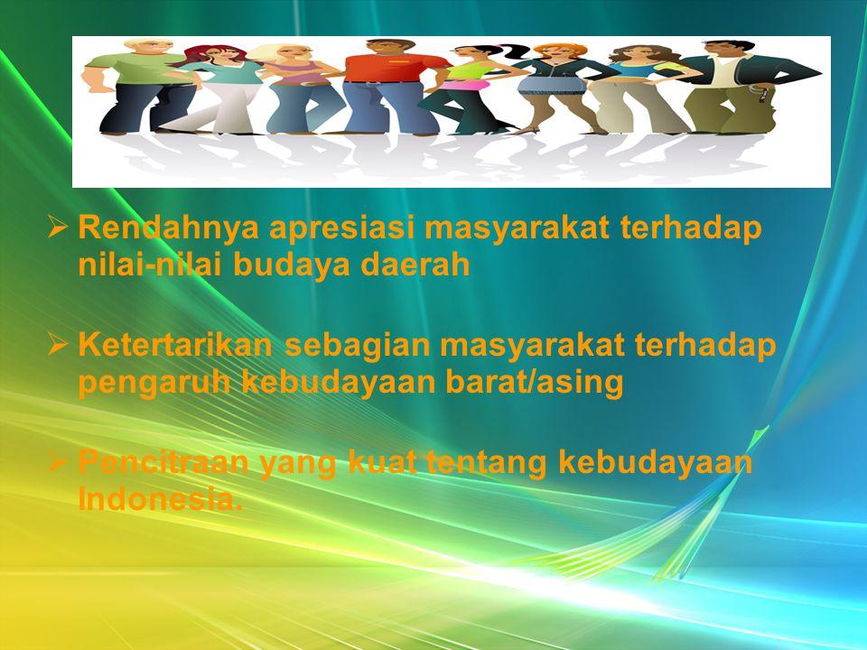 Rendahnya apresiasi masyarakat terhadap nilai-nilai budaya daerah