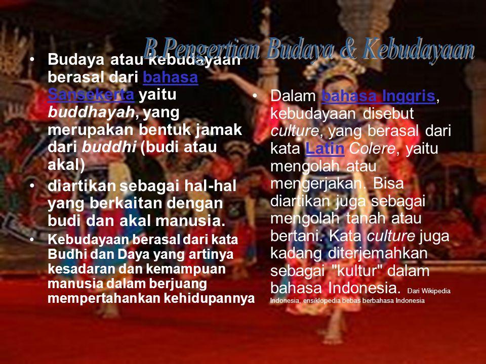 B.Pengertian Budaya & Kebudayaan