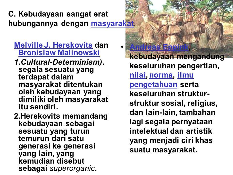 C. Kebudayaan sangat erat hubungannya dengan masyarakat.