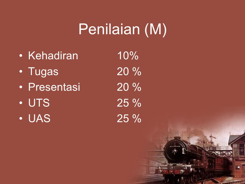 Penilaian (M) Kehadiran 10% Tugas 20 % Presentasi 20 % UTS 25 %
