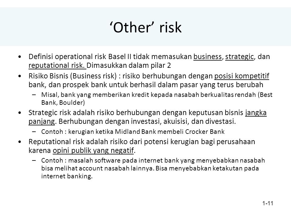 'Other' risk Definisi operational risk Basel II tidak memasukan business, strategic, dan reputational risk. Dimasukkan dalam pilar 2.