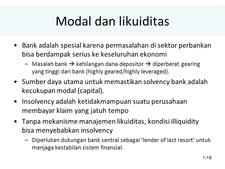 Modal dan likuiditas Bank adalah spesial karena permasalahan di sektor perbankan bisa berdampak serius ke keseluruhan ekonomi.