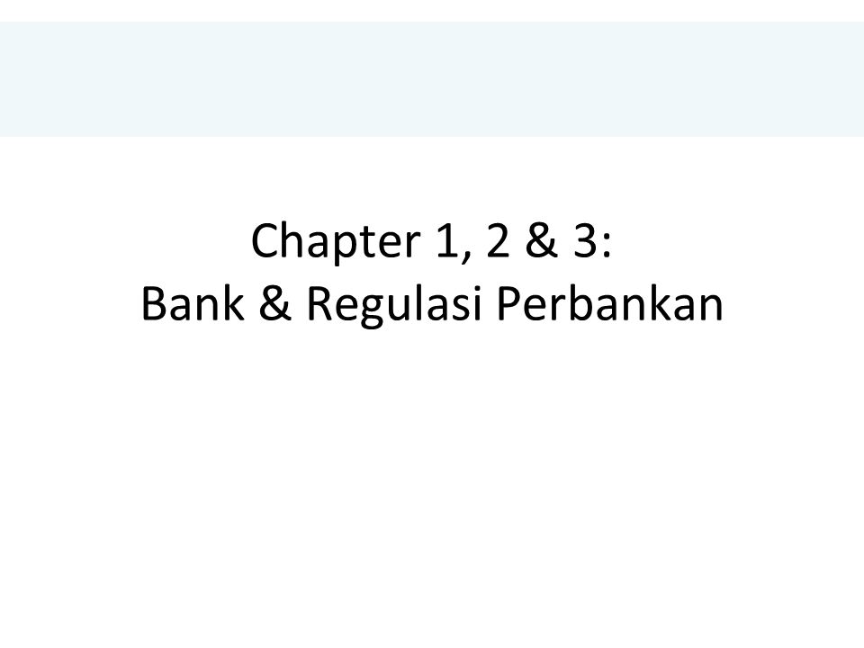 Chapter 1, 2 & 3: Bank & Regulasi Perbankan