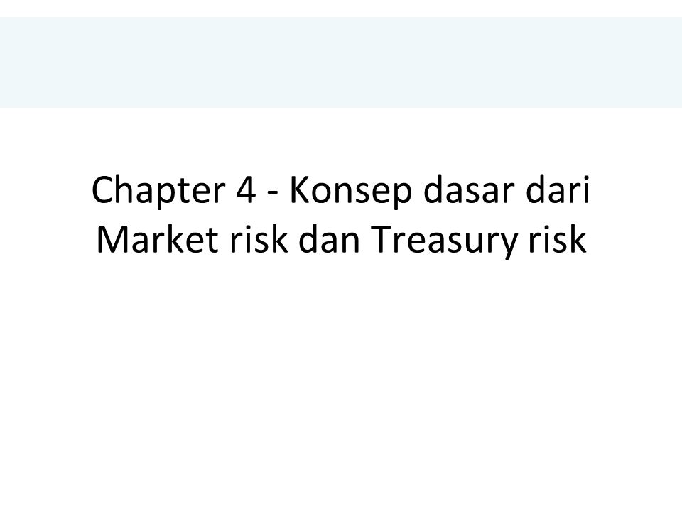 Chapter 4 - Konsep dasar dari Market risk dan Treasury risk