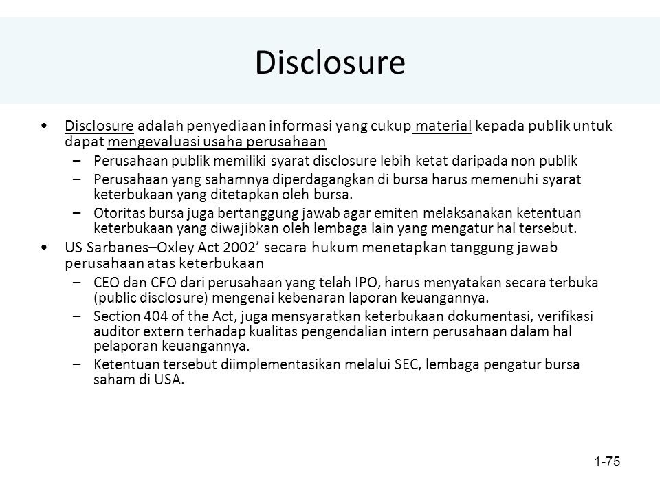 Disclosure Disclosure adalah penyediaan informasi yang cukup material kepada publik untuk dapat mengevaluasi usaha perusahaan.