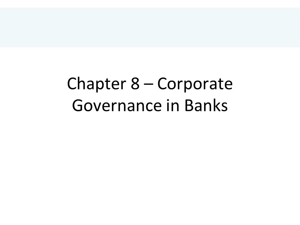 Chapter 8 – Corporate Governance in Banks