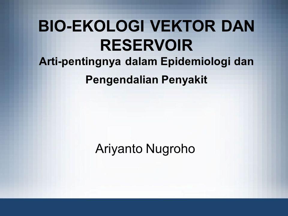 BIO-EKOLOGI VEKTOR DAN RESERVOIR Arti-pentingnya dalam Epidemiologi dan Pengendalian Penyakit
