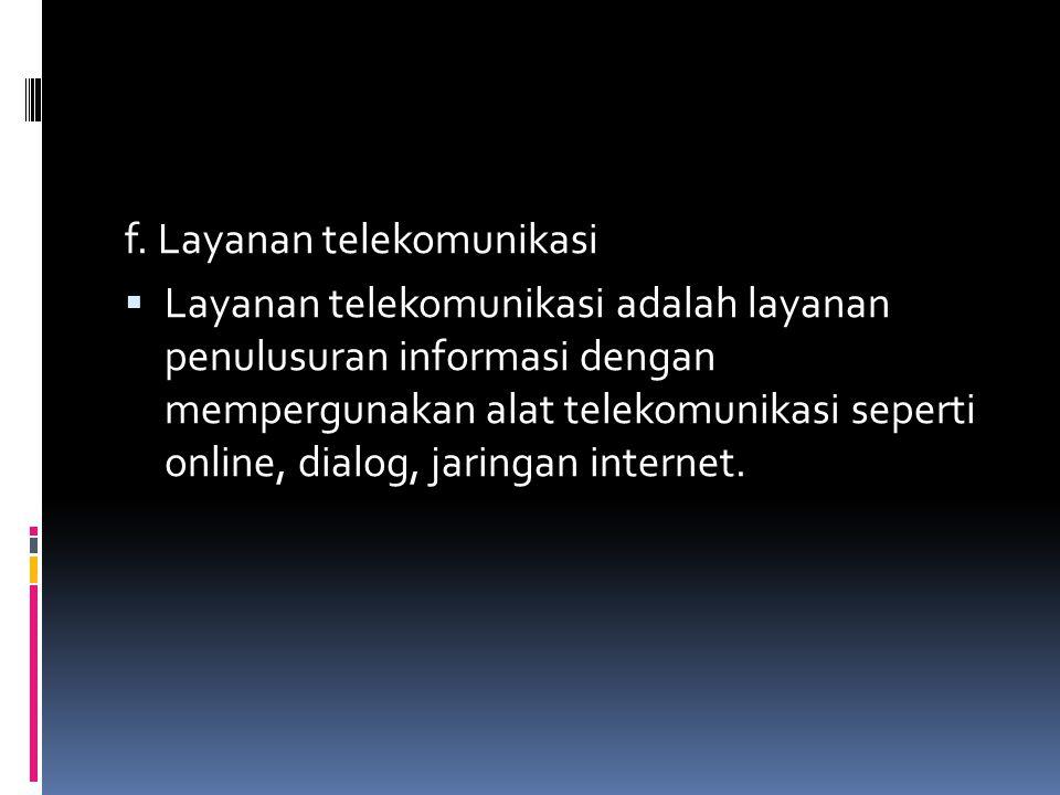 f. Layanan telekomunikasi