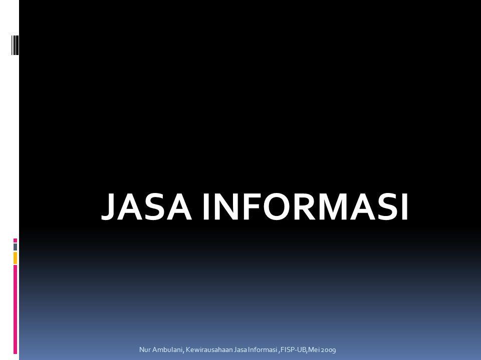 JASA INFORMASI Nur Ambulani, Kewirausahaan Jasa Informasi ,FISP-UB,Mei 2009