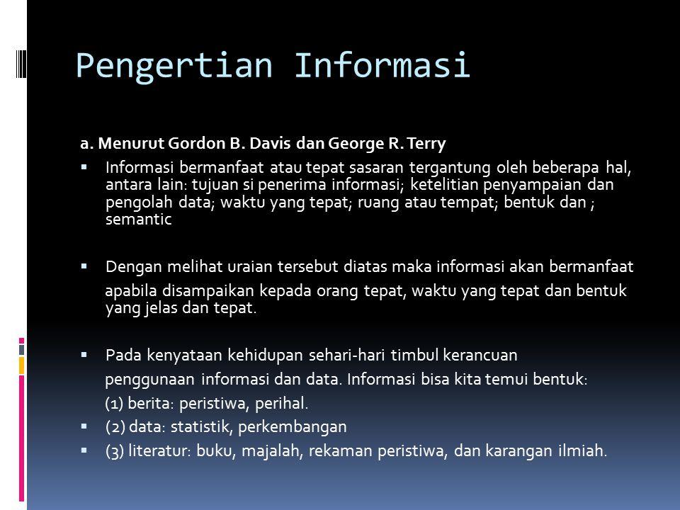 Pengertian Informasi a. Menurut Gordon B. Davis dan George R. Terry