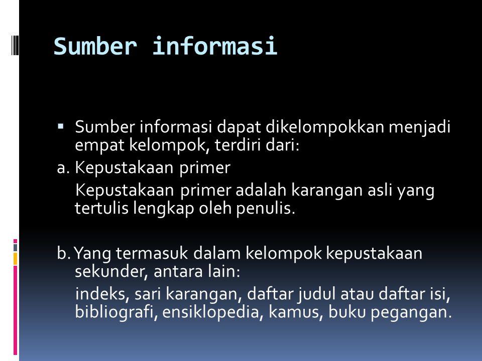 Sumber informasi Sumber informasi dapat dikelompokkan menjadi empat kelompok, terdiri dari: a. Kepustakaan primer.
