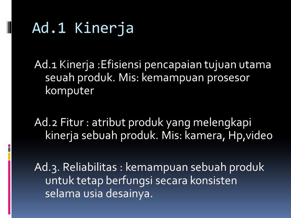 Ad.1 Kinerja Ad.1 Kinerja :Efisiensi pencapaian tujuan utama seuah produk. Mis: kemampuan prosesor komputer.