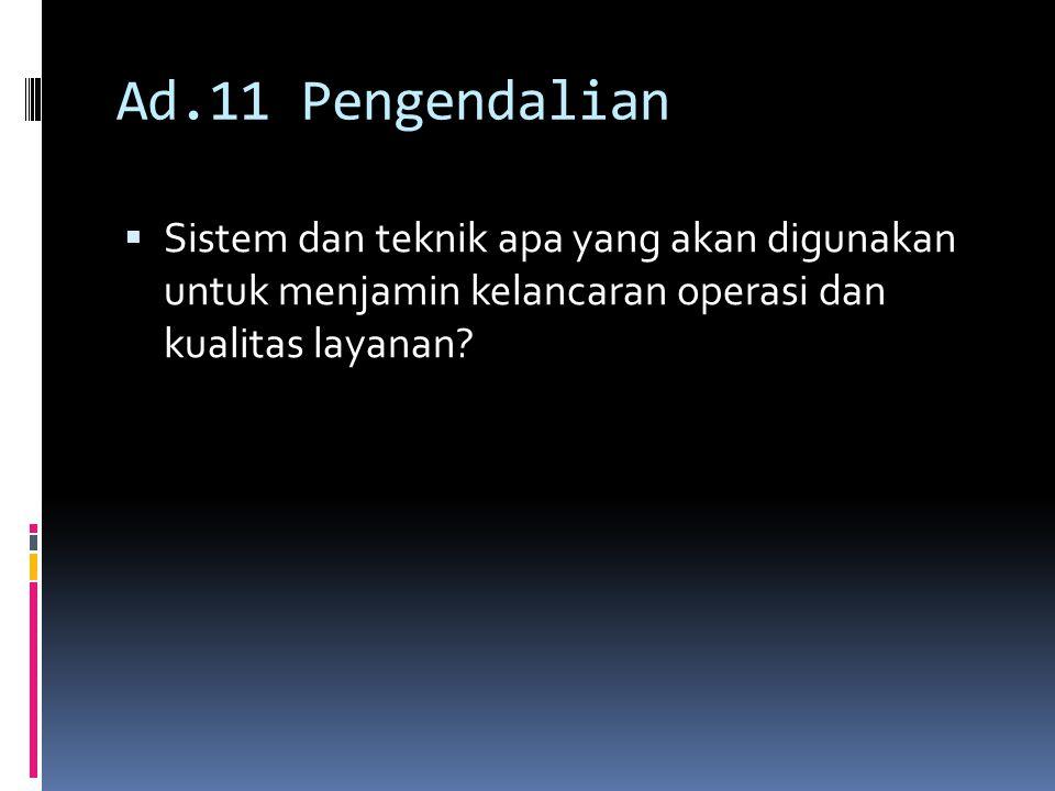 Ad.11 Pengendalian Sistem dan teknik apa yang akan digunakan untuk menjamin kelancaran operasi dan kualitas layanan