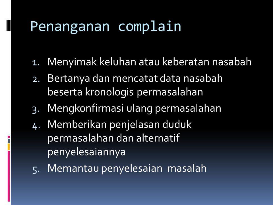 Penanganan complain Menyimak keluhan atau keberatan nasabah