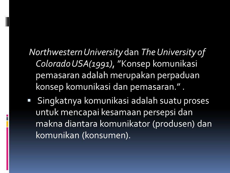 Northwestern University dan The University of Colorado USA(1991), Konsep komunikasi pemasaran adalah merupakan perpaduan konsep komunikasi dan pemasaran. .