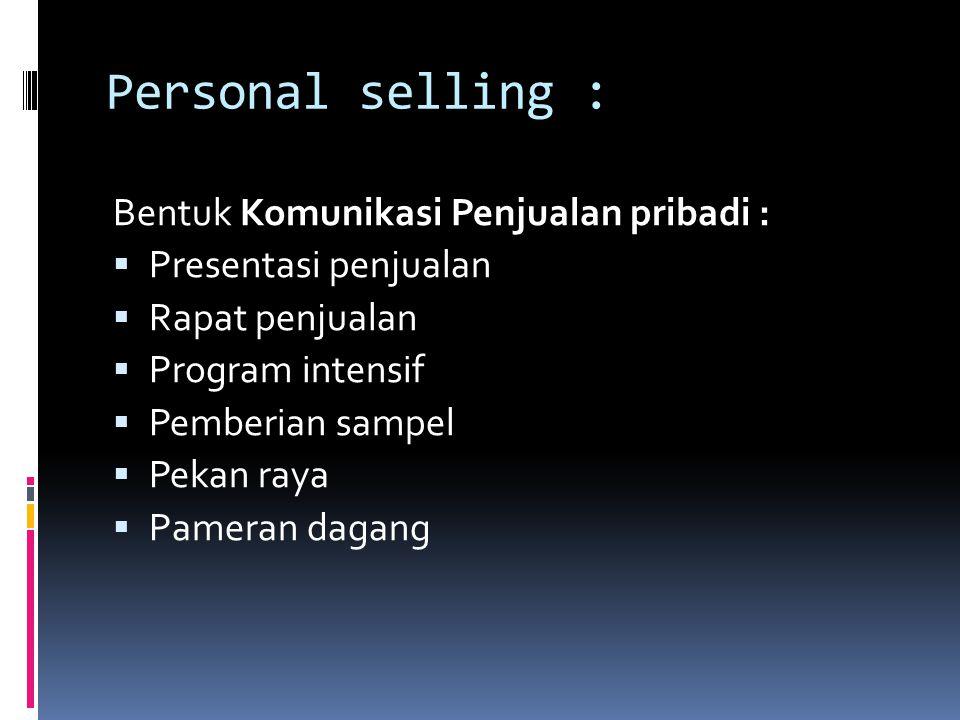 Personal selling : Bentuk Komunikasi Penjualan pribadi :